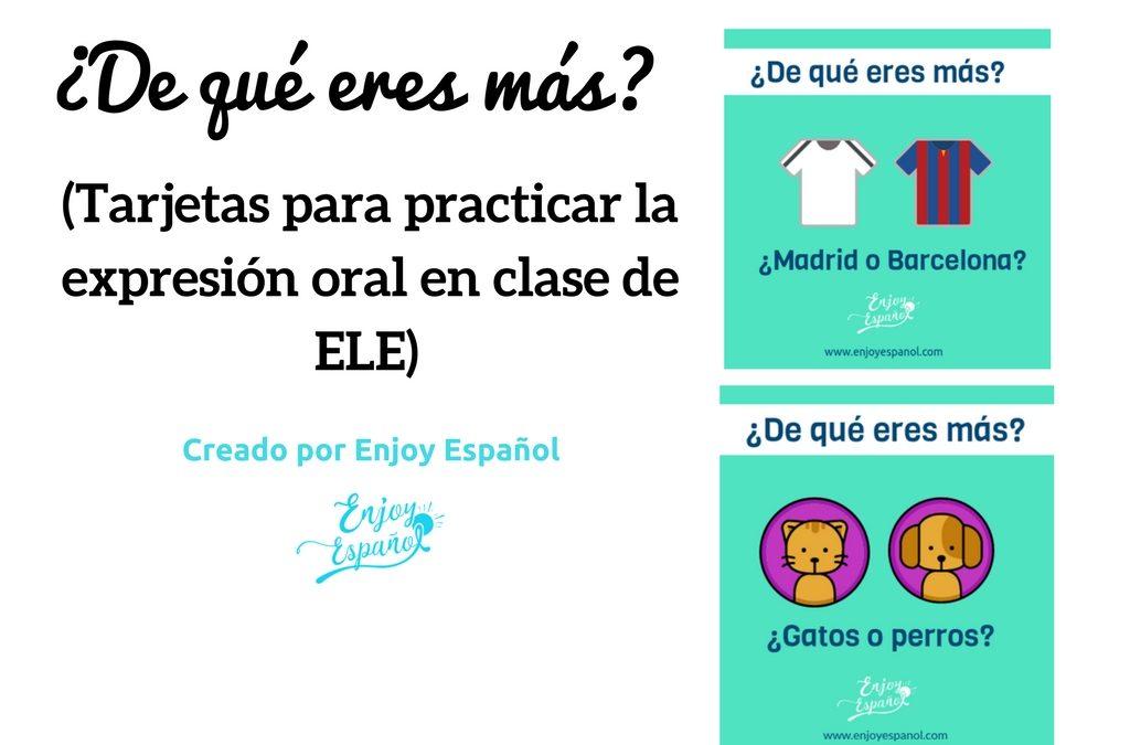 ¿De qué eres más? Tarjetas para trabajar la expresión oral en las clases de ELE