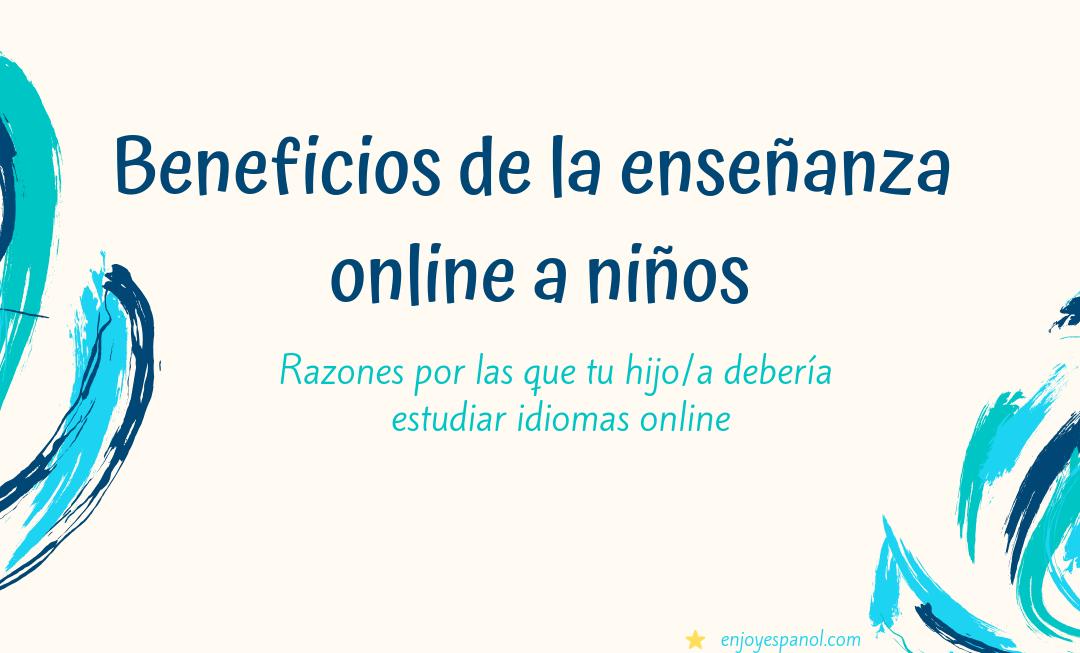 Beneficios de la enseñanza online a niños