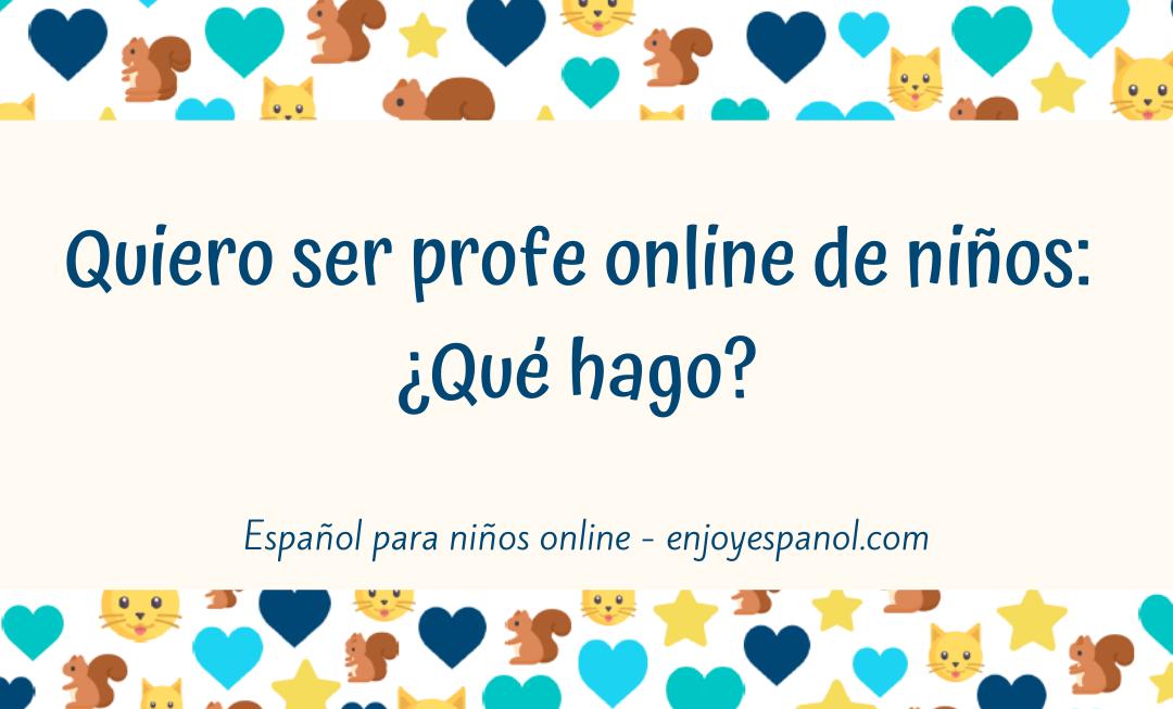 Quiero ser profe online de niños ¿Qué hago?