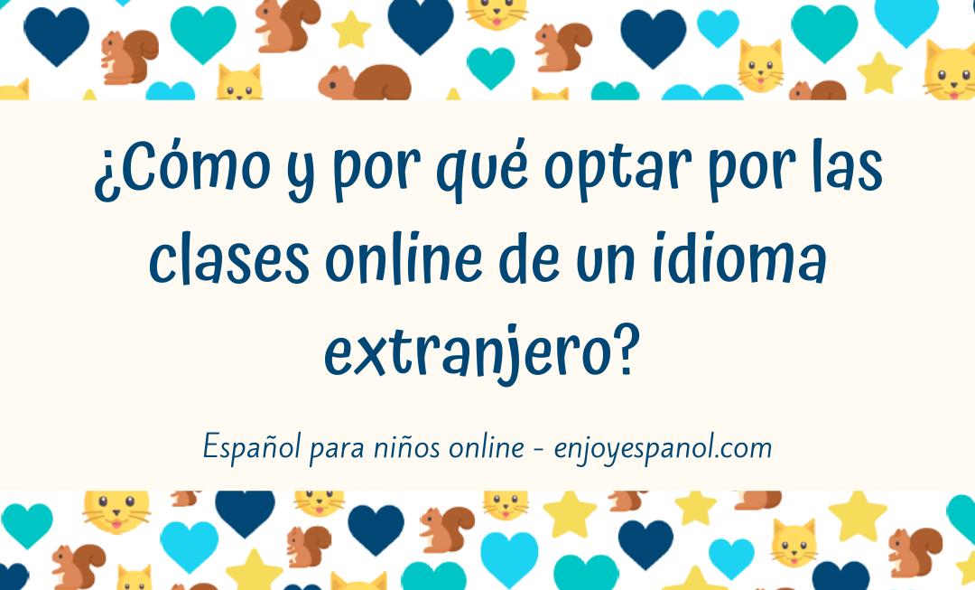 ¿Cómo y por qué optar por las clases online de un idioma extranjero?